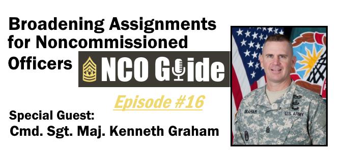Broadening Assignments for NCOs, Epi  #16 — The NCO Guide